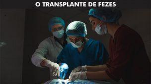 Saiba mais sobre transplante de fezes