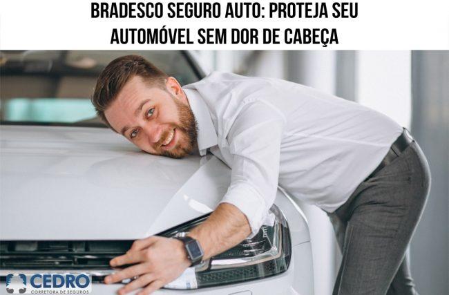 Bradesco seguro auto: proteja seu automóvel sem dor de cabeça
