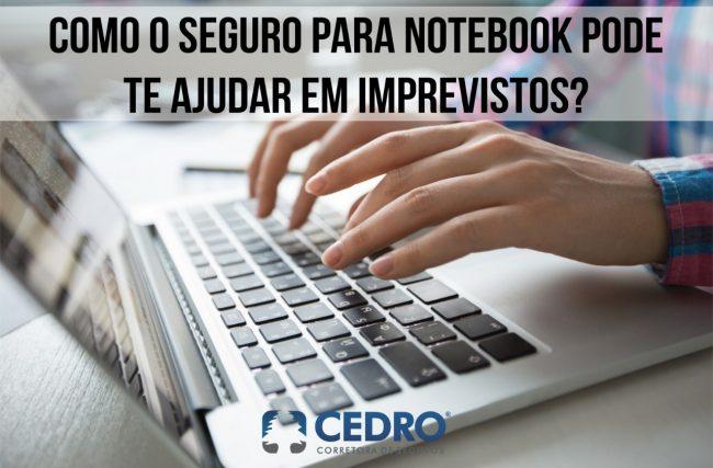 Como o seguro para notebook pode te ajudar em imprevistos?