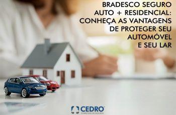 Bradesco seguro auto + residencial: conheças as vantagens de proteger seu automóvel e seu lar