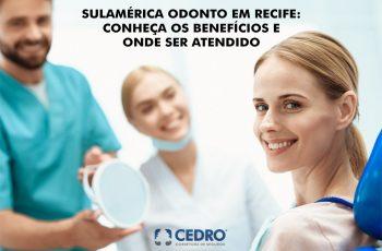 SulAmérica odonto em Recife: conheça os benefícios e onde ser atendido