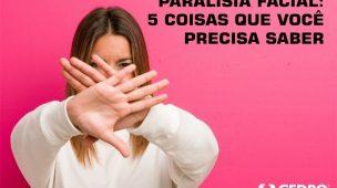 Paralisia facial: 5 coisas que você precisa saber