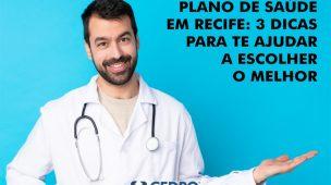 Plano de saúde em Recife: 3 dicas para te ajudar a escolher o melhor