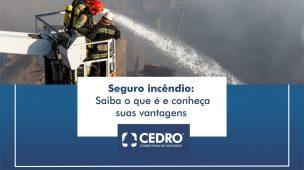 Seguro incêndio: saiba o que é e conheça suas vantagens