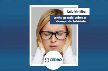 Labirintite: conheça tudo sobre a doença do labirinto