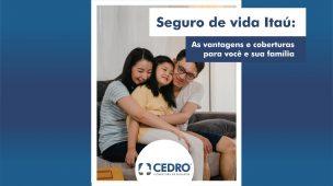 Seguro de vida Itaú: as vantagens e coberturas para você e sua família