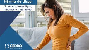 Hérnia de disco: o que é, causas, tipos, sintomas e tratamento